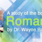 Romans– Wayne Barber – Romans 4:18=25 – The Details of God's Good News – Part 6 – Audio