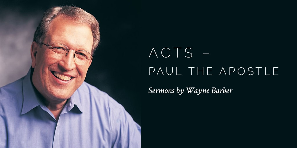 Acts – Paul the Apostle – Wayne Barber/Part 20