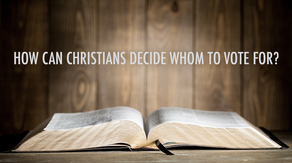 How Can Christians Decide Whom to Vote For?