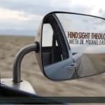 Hindsight Theology