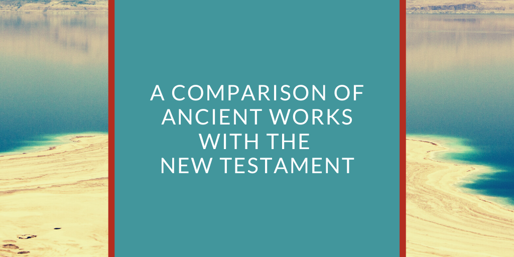 A Comparison of Ancient Works with the New Testament