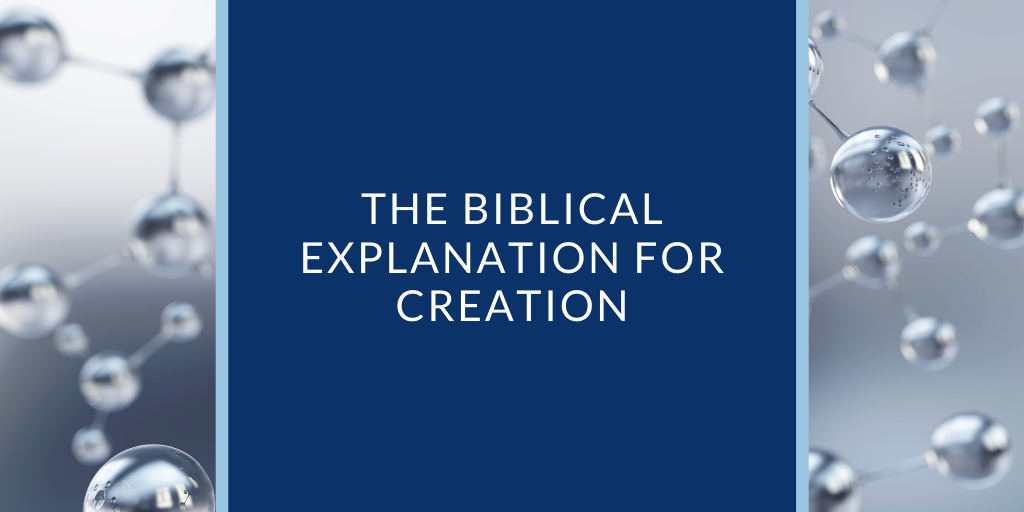 The Biblical Explanation of Creation