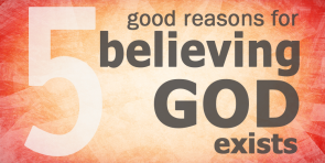Do you know five good reasons for believing God exists?