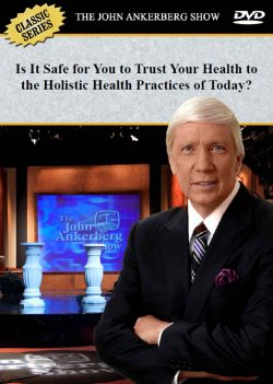 Is It Safe For You to Trust Your Health to the Holistic Health Practices of Today? - DVD-0