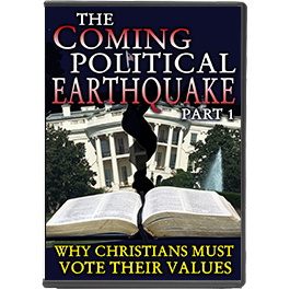 Coming Political Earthquake: Why Christians Must Vote Their Values - Part 1