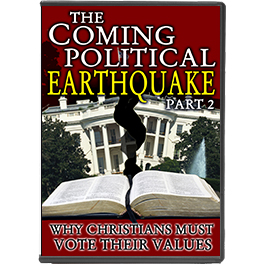 Coming Political Earthquake: Why Christians Must Vote Their Values - Part 2