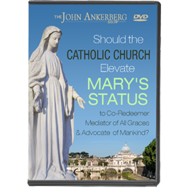 Should the Catholic Church Elevate Mary's Status to Co-Redeemer, Mediator of All Graces, and Advocate of Mankind?