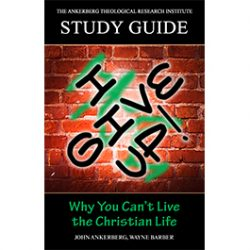 I Give Up! Why You Can't Live the Christian Life - Study Guide