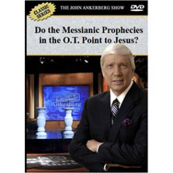 Do Fulfilled Messianic Prophecies in the Old Testament Constitute Proof that God Exists and that Jesus is God's Messiah?