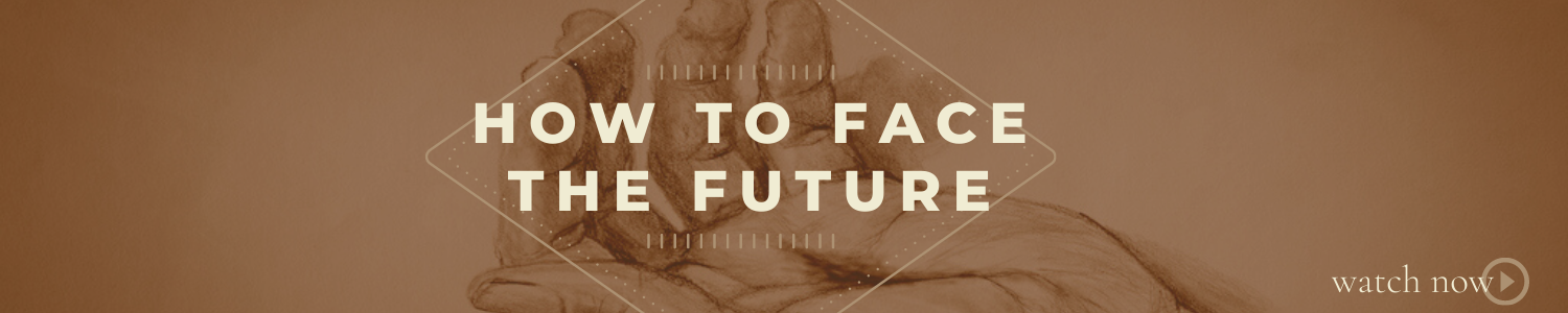How to Face the Future